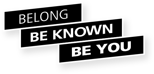 Belong, be known, be you